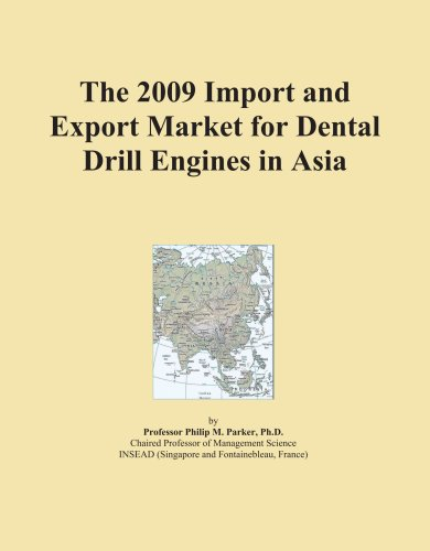 The 2009 Import and Export Market for Dental Drill Engines in Asia PDF Books