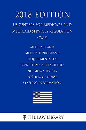 Medicare and Medicaid Programs - Requirements for Long Term Care Facilities - Nursing Services - Posting of Nurse Staffing Information (US Centers for ... Services Regulation) (CMS) (English Edition)