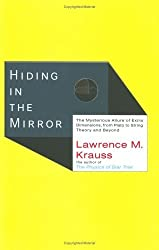 Hiding in the Mirror: The Mysterious Allure of Extra Dimensions, from Plato to String Theory and Beyond by Lawrence M. Krauss (2005-10-20)