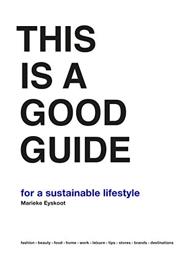 This is a Good Guide - for a Sustainable Lifestyle por Marieke Eyskoot