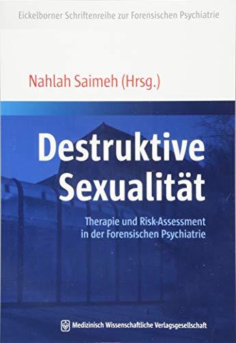 Destruktive Sexualität: Therapie und Risk-Assessment in der Forensischen Psychiatrie (Eickelborner Schriftenreihe)
