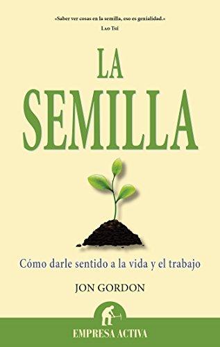 La semilla (Narrativa empresarial) por Jon Gordon