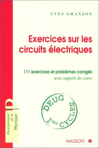 EXERCICES SUR LES CIRCUITS ELECTRIQUES. 11 exercices et problèmes corrigés avec rappels des cours