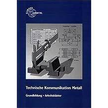 Technische Kommunikation. Grundbildung Metalltechnik. Arbeitsblätter. Fachzeichnen - Arbeitsplanung. (Lernmaterialien)