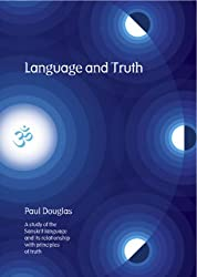 Language and Truth:: A Study of the Sanskrit Language and Its Relationship with Principles of Truth