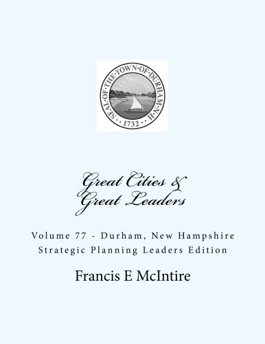 GreatCities Vol77 Durham New Hampshire Strategic Planning Leaders Edition: Vol 77 Great Cities - Great Leaders Strategic Planning Leaders Edition