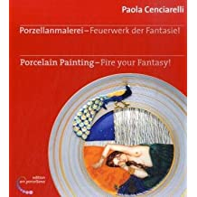 Porzellanmalerei - Feuerwerk der Fantasie!: Porcelain Painting - Fire your Fantasy!