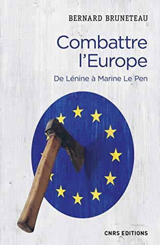 Combattre l'Europe. De Lénine à Marine Le Pen par Bernard Bruneteau
