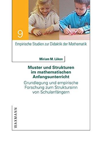 Muster und Strukturen im mathematischen Anfangsunterricht: Grundlegung und empirische Forschung zum Struktursinn von Schulanfängern (Empirische Studien zur Didaktik der Mathematik)