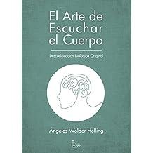 El Arte de Escuchar el Cuerpo: Descodificación Biológica Original (Salud y Terapia nº 2016) (Spanish Edition)