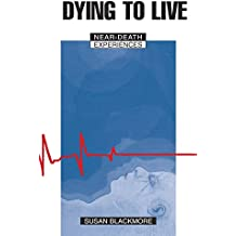Dying to Live: Near-Death Experiences