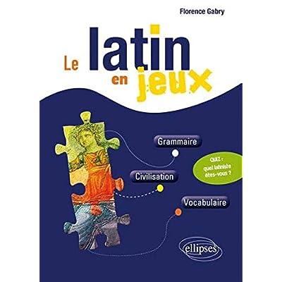 Le Latin en Jeux Grammaire Civilisation Vocabulaire