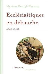 Ecclésiastiques en débauche (1700-1790) par Myriam Deniel-Ternant
