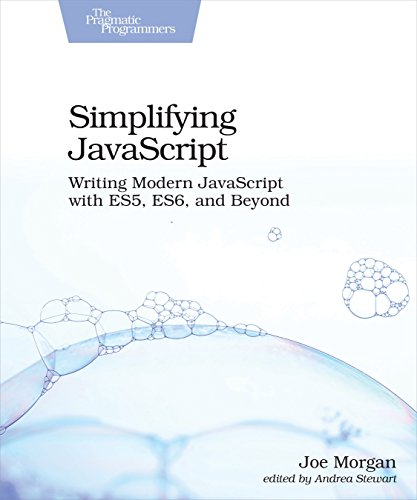Simplifying JavaScript: Writing Modern JavaScript With ES5, ES6, and Beyond