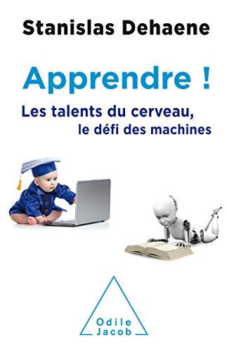 Apprendre !: Les talents du cerveau, le défi des machines