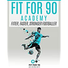 Fit For 90 Academy : Get fitter, faster and stronger footballer (English Edition)