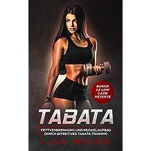 Tabata: Fettverbrennung und Muskelaufbau durch effektives Tabata Training + Bonus 12 Low Carb Rezepte