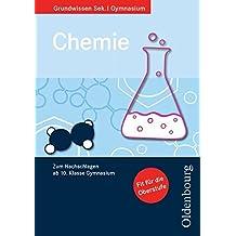 Oldenbourg Grundwissen - Chemie: Chemie (Grundwissen Sek. I Gymnasium)