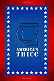 America's Thicc: A Meme Ass College Rule Notebook for Student Composition Journal (6 x 9 inches) 120 sheets