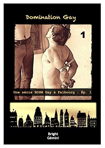 Domination Gay 1: Une Série BDSM Gay à Falbourg, Ép. 1 par