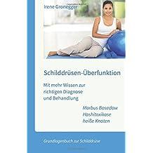 Schilddrüsen-Überfunktion. Mit mehr Wissen zur richtigen Diagnose und Behandlung: Morbus Basedow - Hashitoxikose - heiße Knoten. Grundlagenbuch zur Schilddrüse