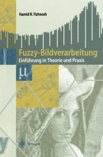 Fuzzy-Bildverarbeitung: Einführung In Theorie Und Praxis