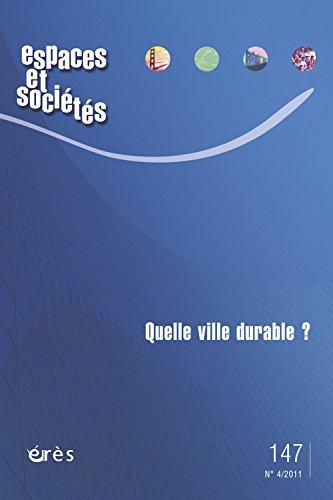 Espaces et sociétés, N° 147, Décembre 201 : Quelle ville durable ?