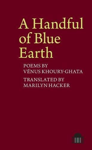 A Handful of Blue Earth: Poems by Venus Khoury-Ghata (Pavilion Poetry)