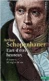 L'art d'être heureux - A travers 50 règles de vie de Arthur Schopenhauer ,Franco Volpi (Préface),Jean-Louis Schlegel (Traduction) ( 28 août 2014 ) - 28/08/2014