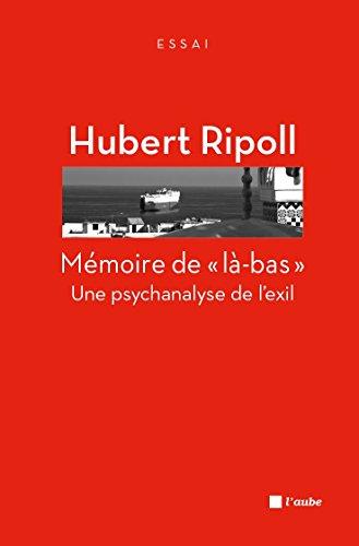 Mmoire de l-bas: Une psychanalyse de lexil