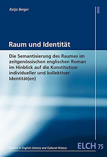 Raum und Identität: Die Semantisierung des Raumes im zeitgenössischen englischen Roman im Hinblick auf die Konstitution individueller und kollektiver ... Literatur- und Kulturwissenschaft (ELK))