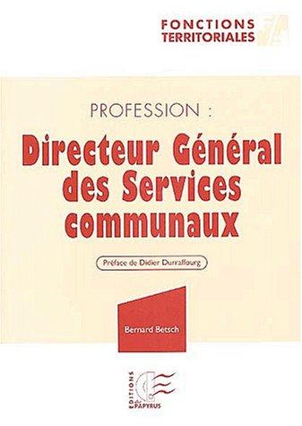 Profession : directeur général des services communaux dans une ville moyenne ou un EPCI par Bernard Betsch