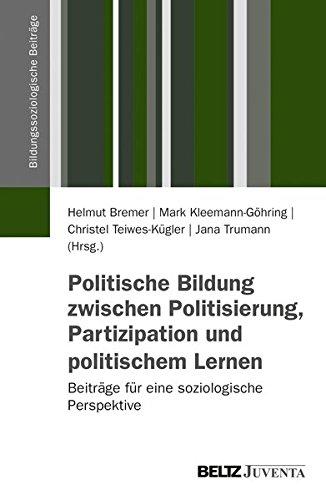 Politische Bildung zwischen Politisierung, Partizipation und politischem Lernen: Beiträge für eine soziologische Perspektive (Bildungssoziologische Beiträge)
