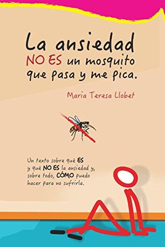 La ansiedad NO ES un mosquito que pasa y me pica: Un texto sobre qué ES y qué NO ES la ansiedad y, sobretodo, CÓMO puedo hacer para no sufrirla.