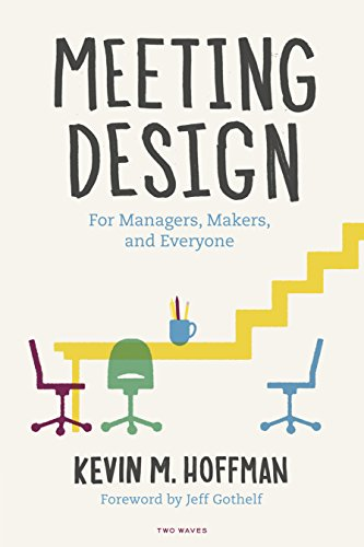 Meeting Design: For Managers, Makers, and Everyone (English Edition)