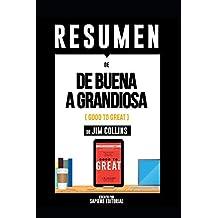 """Resumen De """"De Buena A Grandiosa (Good To Great) - De Jim Collins"""": Porque Algunas Empresas Logran Dar El Salto... Y Otras No"""