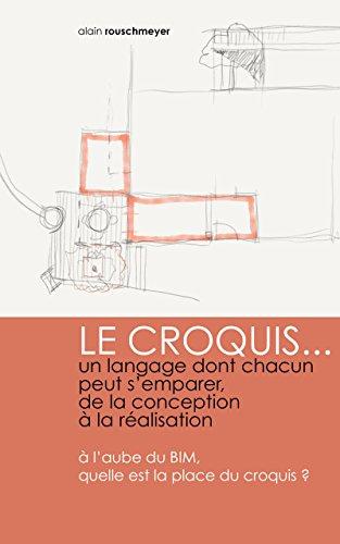 LE CROQUIS...un langage dont chacun peut s'emparer, de la conception  la ralisation:  l'aube du BIM, quelle est la place du croquis