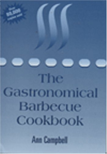 Grilling with Broilmaster: The Gastronomical Barbecue Cookbook