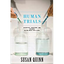 Human Trials: Scientists, Investors, and Patients in the Quest for a Cure by Susan Quinn (2001-05-03)