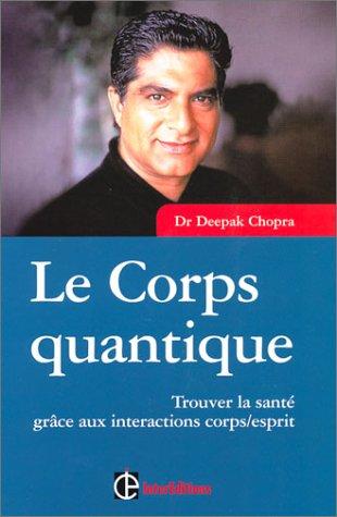 Le Corps quantique : Trouver la santé grâce aux intéractions corps/esprit par Docteur Deepak Chopra