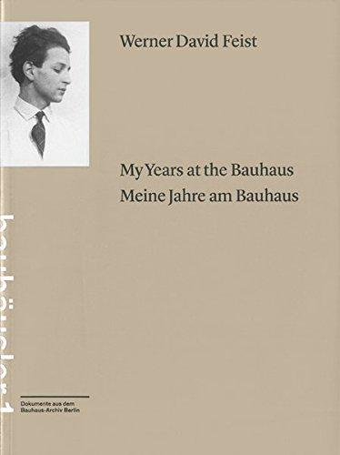 My years at the Bauhaus = Meine Jahre am Bauhaus / Werner David Feist (Bauhäusler. Dokumente aus...