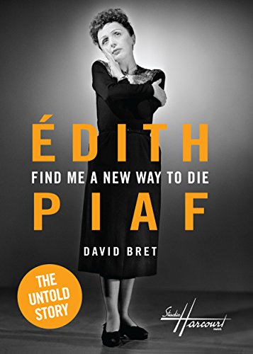 Find Me a New Way to Die: Édith Piaf's Untold Story (English Edition)