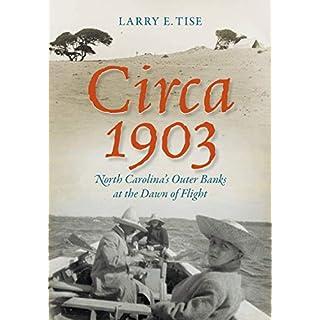 Circa 1903: North Carolina's Outer Banks at the Dawn of Flight