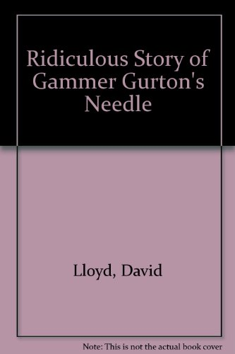 The ridiculous story of Gammer Gurton's needle.