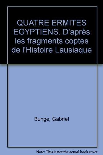 QUATRE ERMITES EGYPTIENS. D'après les fragments coptes de l'Histoire Lausiaque