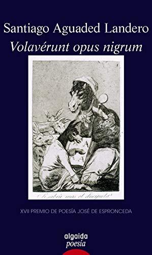Volaverunt opus nigrum (Algaida Literaria - Poesía) por Santiago Aguaded Landero