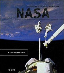 L'histoire illustrée de la NASA (Ancien prix Editeur : 45 Euros) de Michael Gorn,Buzz Aldrin (Préface),Cédric Perdereau (Traduction) ( 20 octobre 2005 )