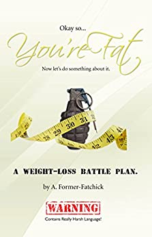 Okay, so... You're Fat... Now let's do something about it. by [Former-Fatchick., A]