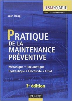 Pratique de la maintenance préventive - 3ème édition: Mécanique . Pneumatique . Hydraulique . Électricité . Froid de Jean Heng ( 12 janvier 2011 )