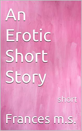 An Erotic Short Story: short (English Edition) eBook: Frances m.s. ...
